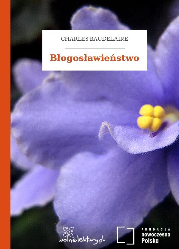 Charles Baudelaire Kwiaty Zła Błogosławieństwo Wolne