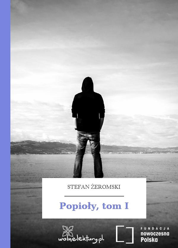 2457ca3609104 Stefan Żeromski, Popioły, Popioły, tom I :: Wolne Lektury