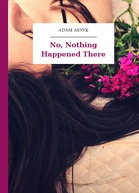 Adam Asnyk – No, Nothing Happened There