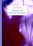 Jan Kasprowicz – Welcome My Beloved Mountains