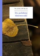 Władysław Bełza Katechizm Polskiego Dziecka Zbiór