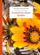 Charles Baudelaire – Franciscae meae laudes