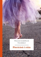 William Makepeace Thackeray – Pierścień i róża