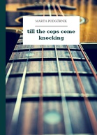 Marta Podgórnik – till the cops come knocking