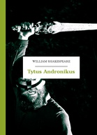 William Shakespeare (Szekspir) – Tytus Andronikus