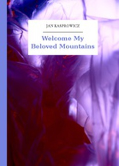 Jan Kasprowicz, Welcome My Beloved Mountains