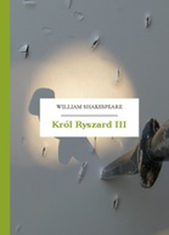 William Shakespeare (Szekspir), Król Ryszard III