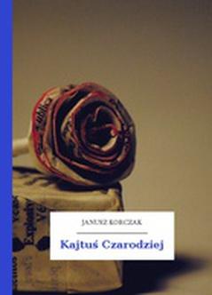 815f073f72ebd Janusz Korczak, Kajtuś Czarodziej :: Wolne Lektury