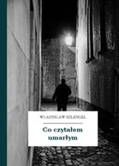 Władysław Szlengel Co Czytałem Umarłym Co Czytałem Umarłym
