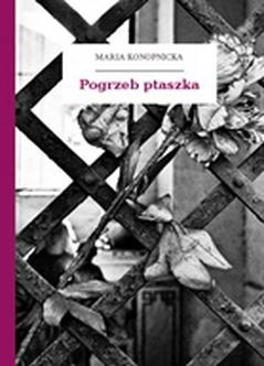 Maria Konopnicka Pogrzeb Ptaszka Wolne Lektury