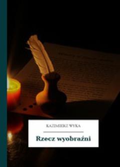 40795444dee83 Kazimierz Wyka, Rzecz wyobraźni :: Wolne Lektury