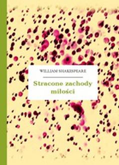 William Shakespeare Szekspir Stracone Zachody Miłości
