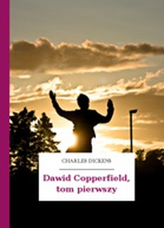 Charles Dickens, Dawid Copperfield, Dawid Copperfield, tom pierwszy