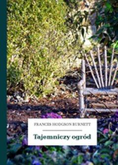 Frances Hodgson Burnett Tajemniczy Ogród Wolne Lektury
