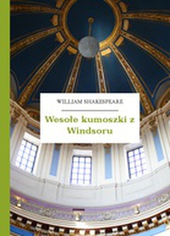 William Shakespeare (Szekspir), Wesołe kumoszki z Windsoru