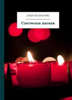 Józef Szczepański Czerwona Zaraza Wolne Lektury