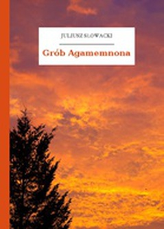 Juliusz Słowacki Grób Agamemnona Wolne Lektury