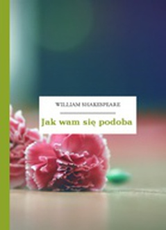 William Shakespeare (Szekspir), Jak wam się podoba
