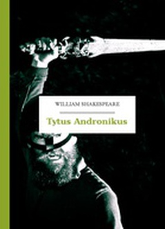 William Shakespeare (Szekspir), Tytus Andronikus